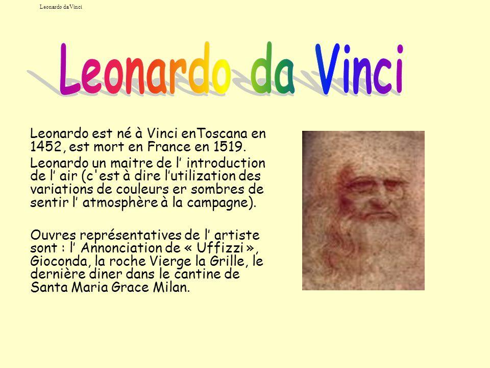 Leonardo da Vinci Leonardo da Vinci. Leonardo est né à Vinci enToscana en 1452, est mort en France en 1519.