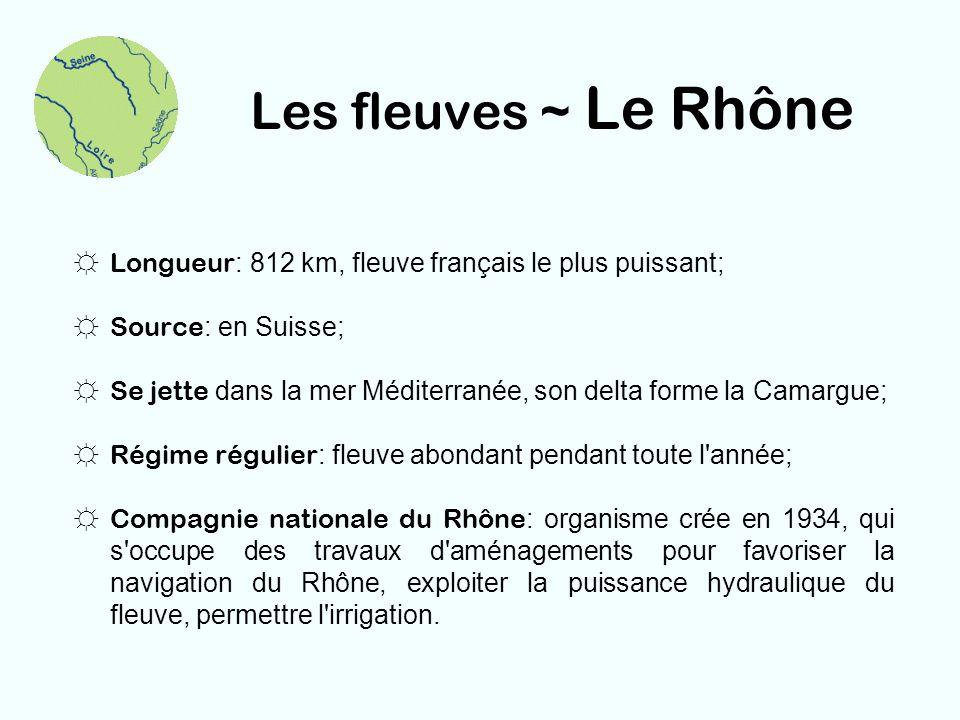 Les fleuves ~ Le Rhône Longueur: 812 km, fleuve français le plus puissant; Source: en Suisse;