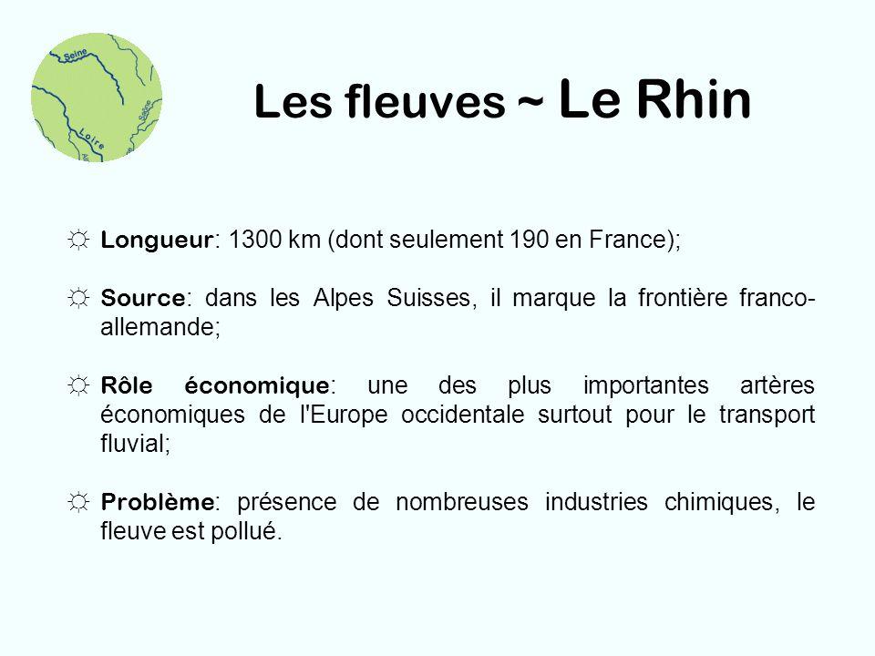 Les fleuves ~ Le Rhin Longueur: 1300 km (dont seulement 190 en France); Source: dans les Alpes Suisses, il marque la frontière franco-allemande;