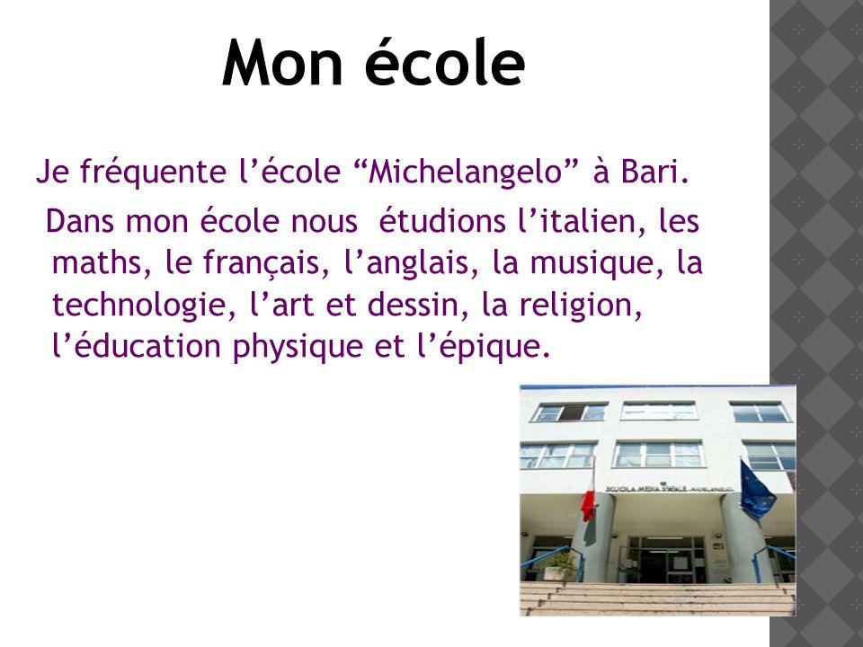 Mon école Je fréquente l'école Michelangelo à Bari.