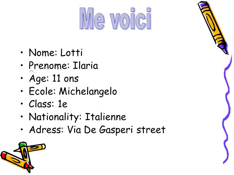 Me voici Nome: Lotti Prenome: Ilaria Age: 11 ons Ecole: Michelangelo
