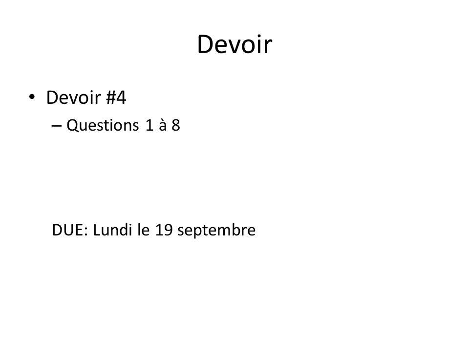 Devoir Devoir #4 Questions 1 à 8 DUE: Lundi le 19 septembre
