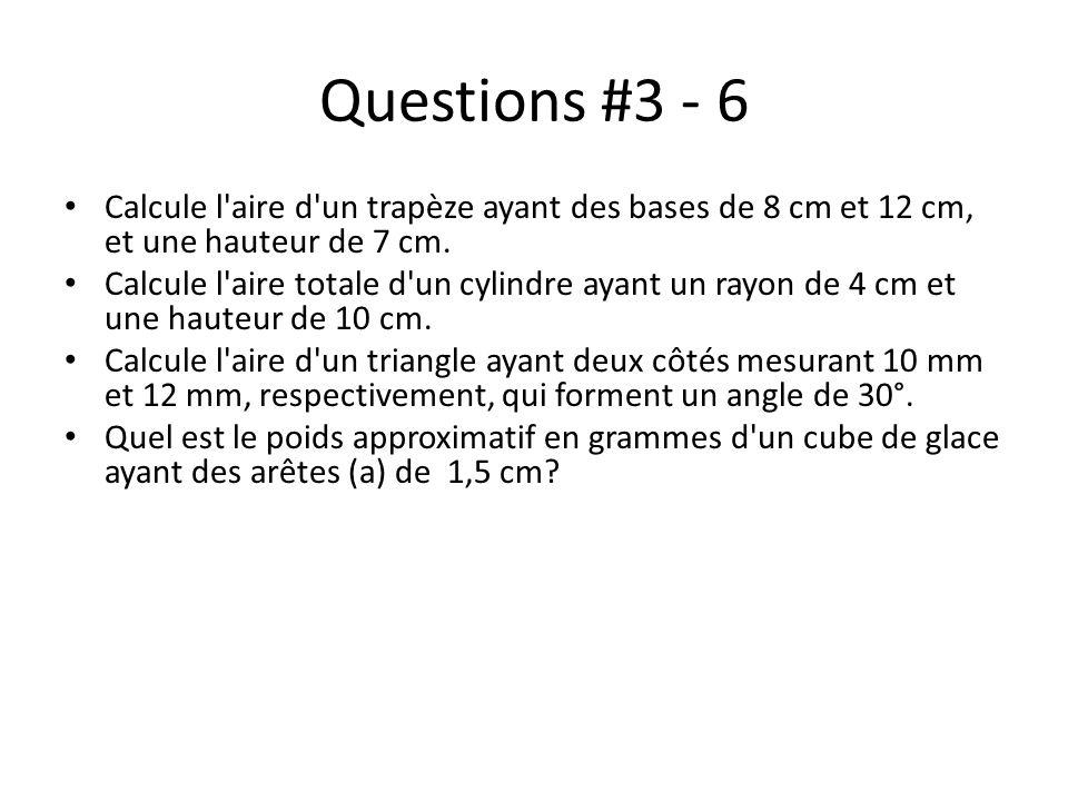 Questions #3 - 6Calcule l aire d un trapèze ayant des bases de 8 cm et 12 cm, et une hauteur de 7 cm.