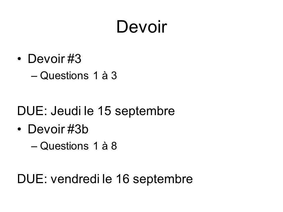 Devoir Devoir #3 DUE: Jeudi le 15 septembre Devoir #3b