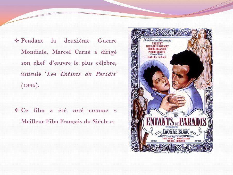Pendant la deuxième Guerre Mondiale, Marcel Carné a dirigé son chef d œuvre le plus célèbre, intitulé 'Les Enfants du Paradis' (1945).