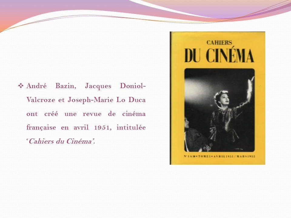 André Bazin, Jacques Doniol-Valcroze et Joseph-Marie Lo Duca ont créé une revue de cinéma française en avril 1951, intitulée 'Cahiers du Cinéma'.