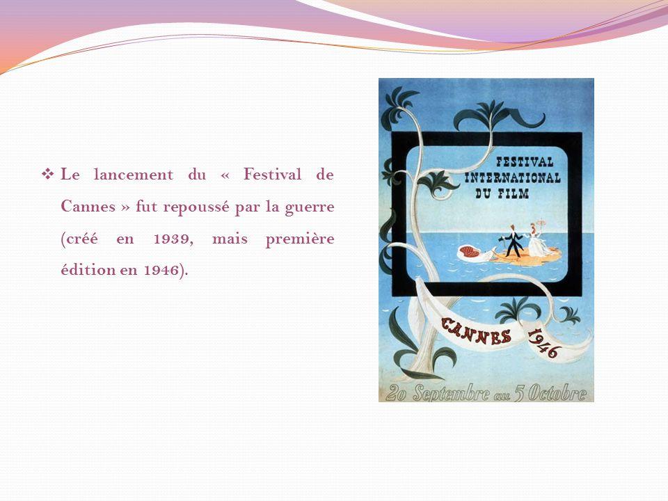 Le lancement du « Festival de Cannes » fut repoussé par la guerre (créé en 1939, mais première édition en 1946).