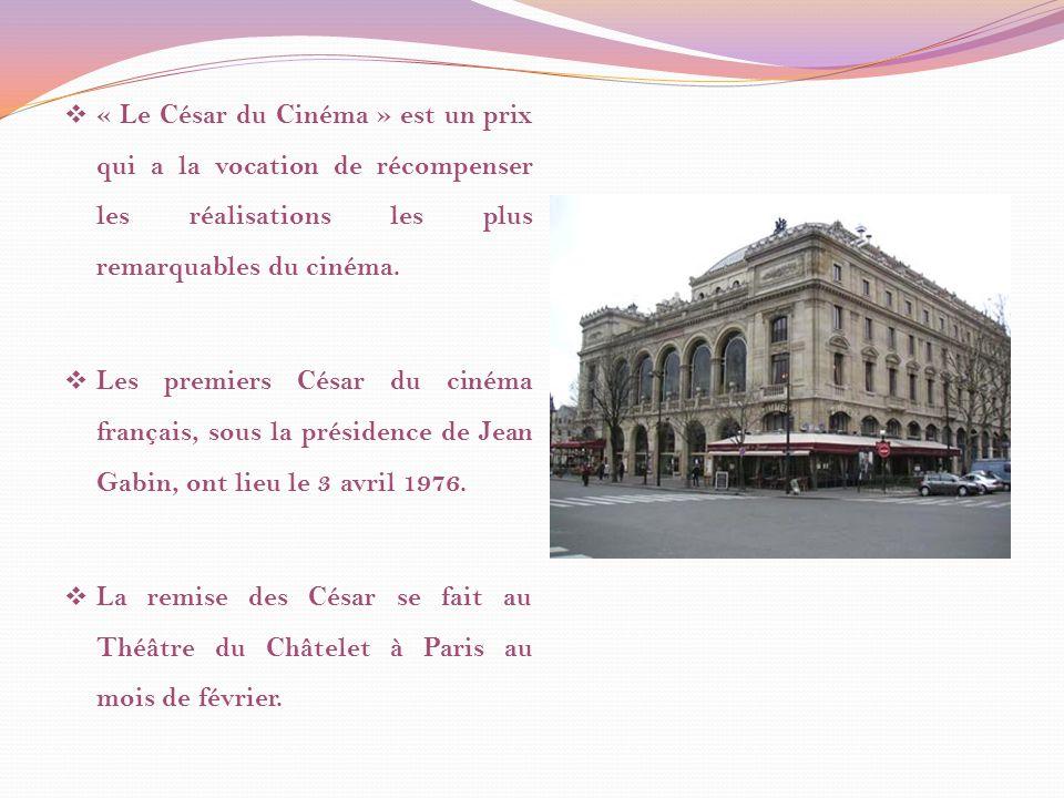 « Le César du Cinéma » est un prix qui a la vocation de récompenser les réalisations les plus remarquables du cinéma.
