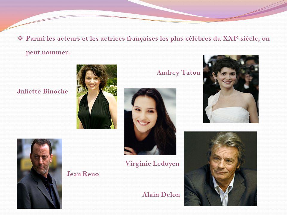 Parmi les acteurs et les actrices françaises les plus célèbres du XXIe siècle, on peut nommer: