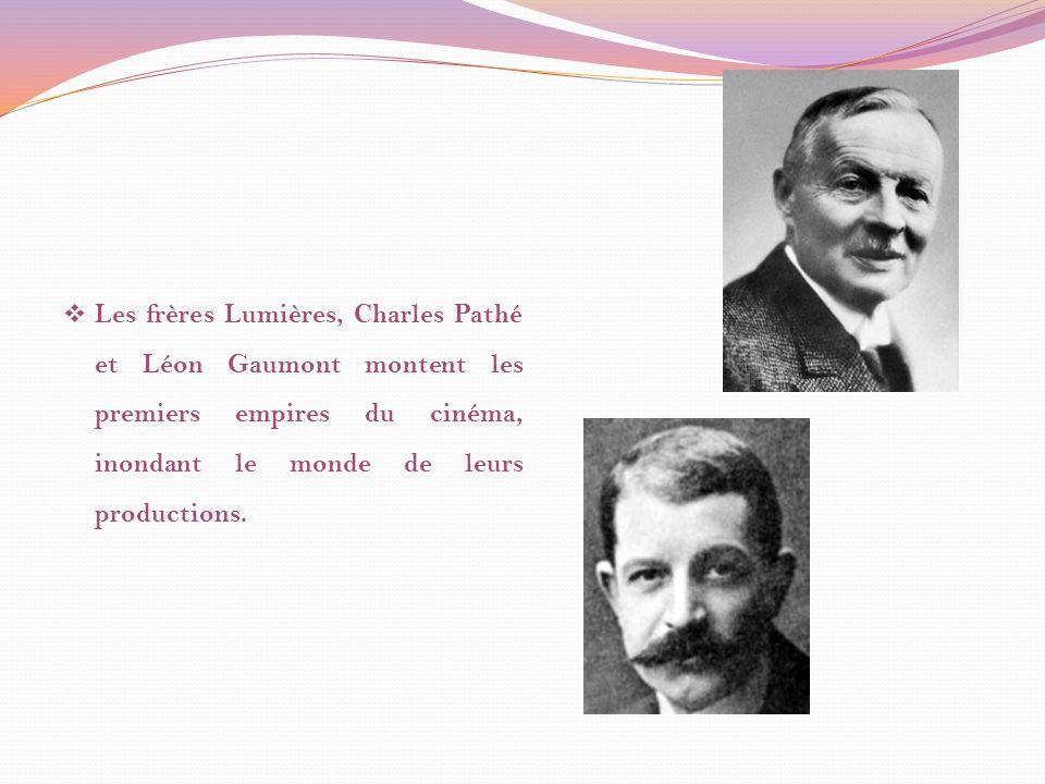 Les frères Lumières, Charles Pathé et Léon Gaumont montent les premiers empires du cinéma, inondant le monde de leurs productions.