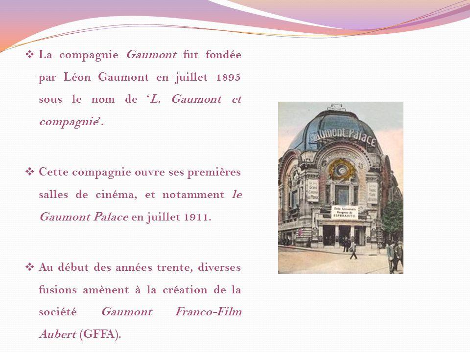 La compagnie Gaumont fut fondée par Léon Gaumont en juillet 1895 sous le nom de 'L. Gaumont et compagnie'.