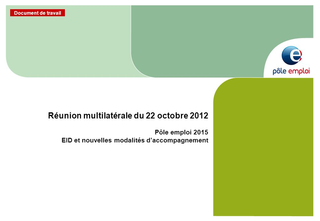 Réunion multilatérale du 22 octobre 2012 Pôle emploi 2015 EID et nouvelles modalités d'accompagnement