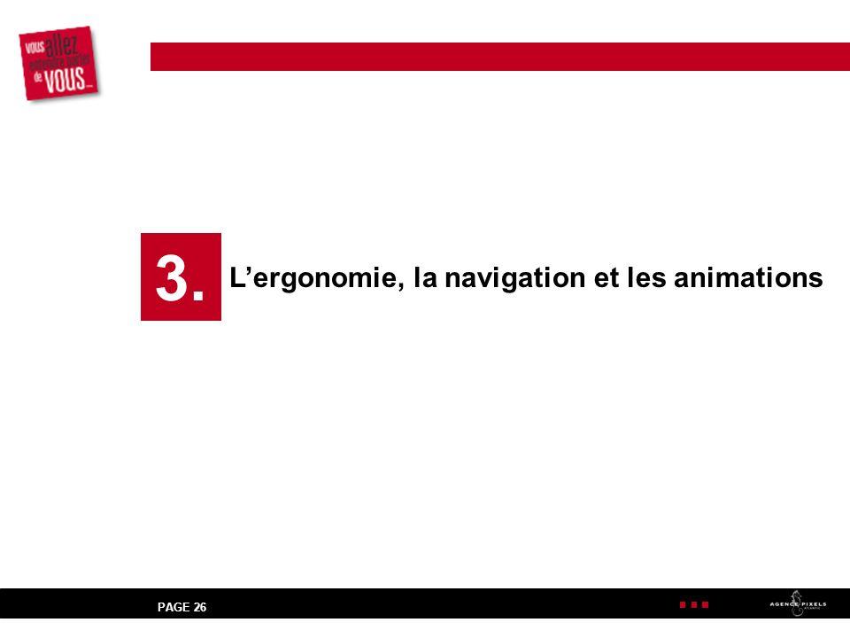 3. L'ergonomie, la navigation et les animations PAGE 26