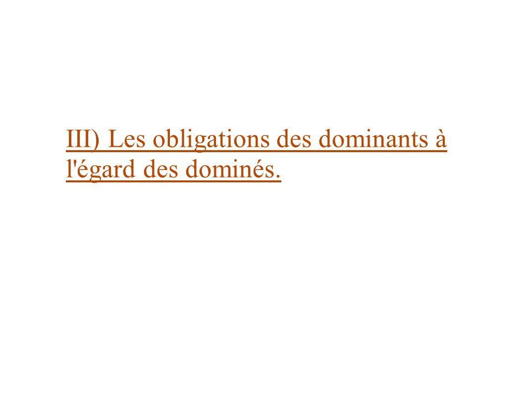 III) Les obligations des dominants à l égard des dominés.