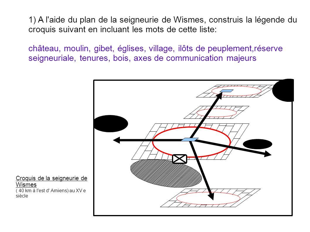 1) A l aide du plan de la seigneurie de Wismes, construis la légende du croquis suivant en incluant les mots de cette liste: