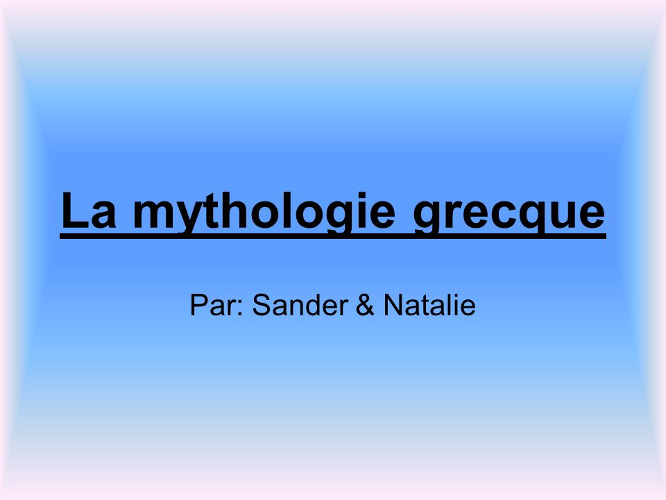 La mythologie grecque Par: Sander & Natalie