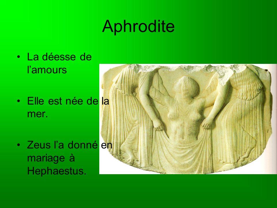 Aphrodite La déesse de l'amours Elle est née de la mer.
