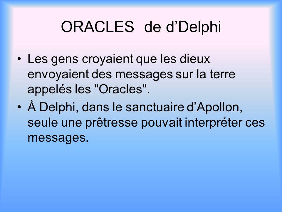 ORACLES de d'DelphiLes gens croyaient que les dieux envoyaient des messages sur la terre appelés les Oracles .