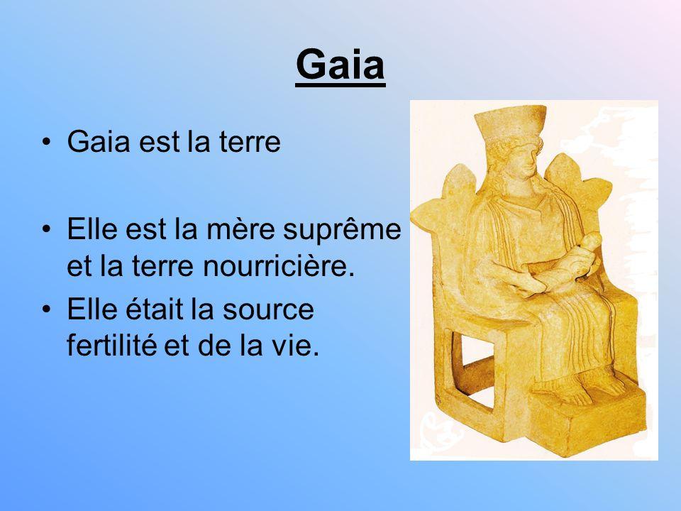 Gaia Gaia est la terre. Elle est la mère suprême et la terre nourricière.