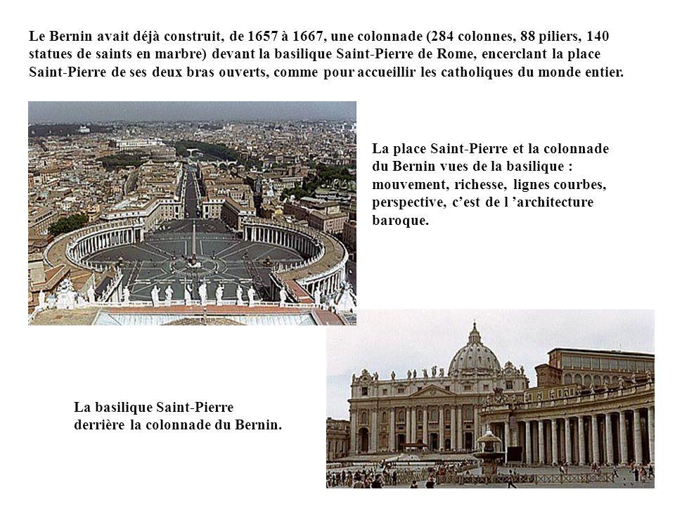 Le Bernin avait déjà construit, de 1657 à 1667, une colonnade (284 colonnes, 88 piliers, 140 statues de saints en marbre) devant la basilique Saint-Pierre de Rome, encerclant la place Saint-Pierre de ses deux bras ouverts, comme pour accueillir les catholiques du monde entier.