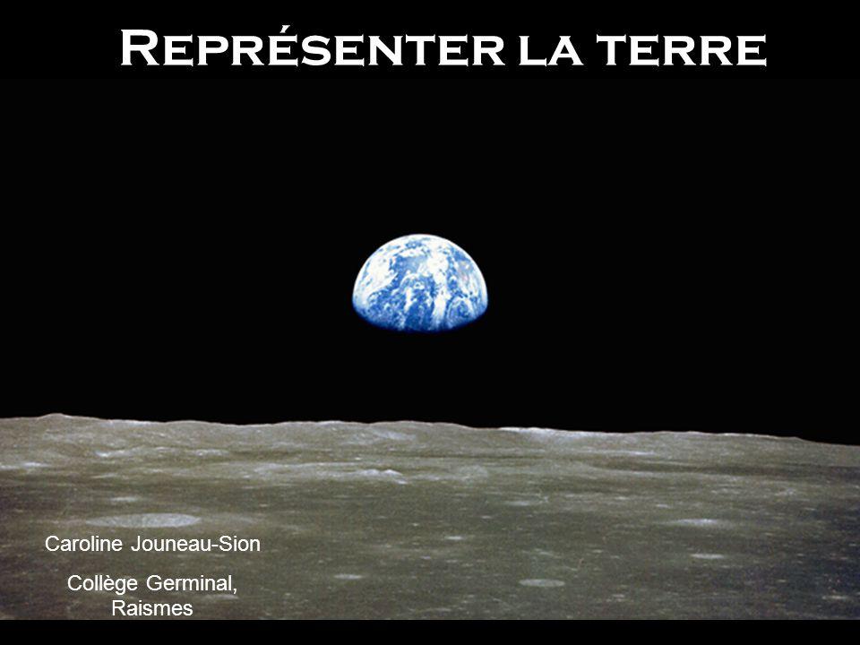 Représenter la terre Caroline Jouneau-Sion Collège Germinal, Raismes