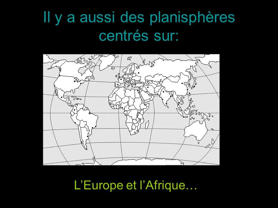 Il y a aussi des planisphères centrés sur: