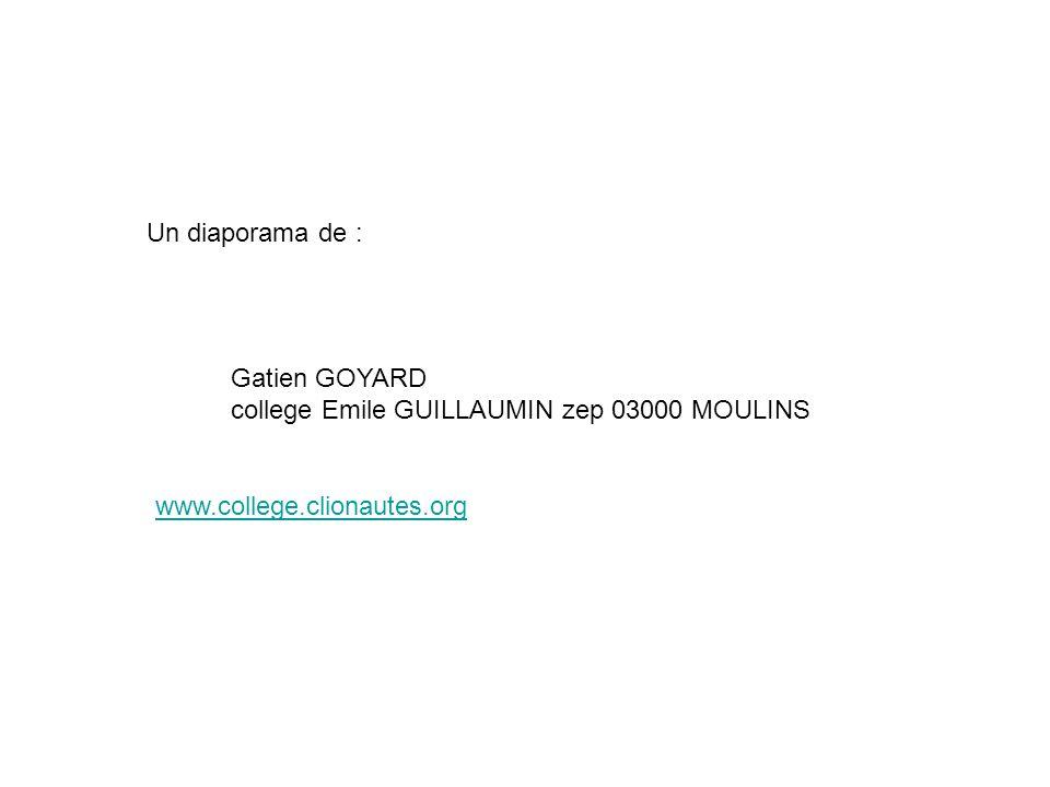 Un diaporama de : Gatien GOYARD college Emile GUILLAUMIN zep 03000 MOULINS.
