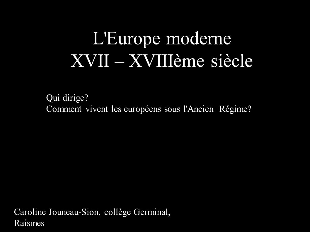 L Europe moderne XVII – XVIIIème siècle Qui dirige