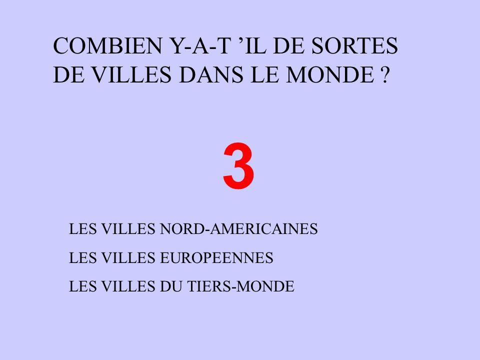 3 COMBIEN Y-A-T 'IL DE SORTES DE VILLES DANS LE MONDE