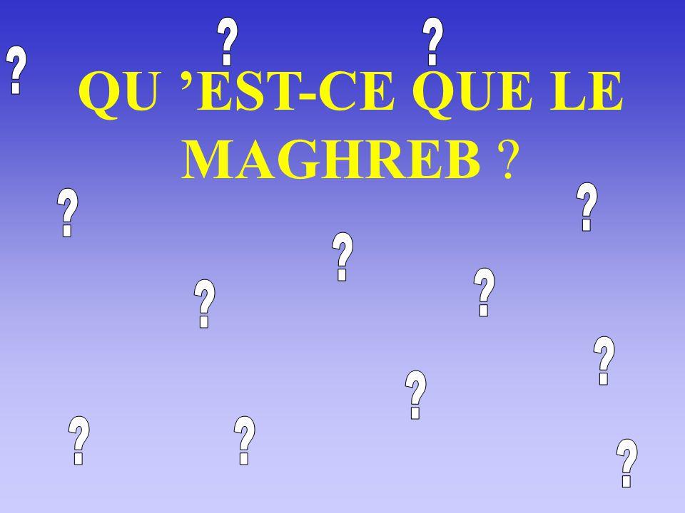 QU 'EST-CE QUE LE MAGHREB