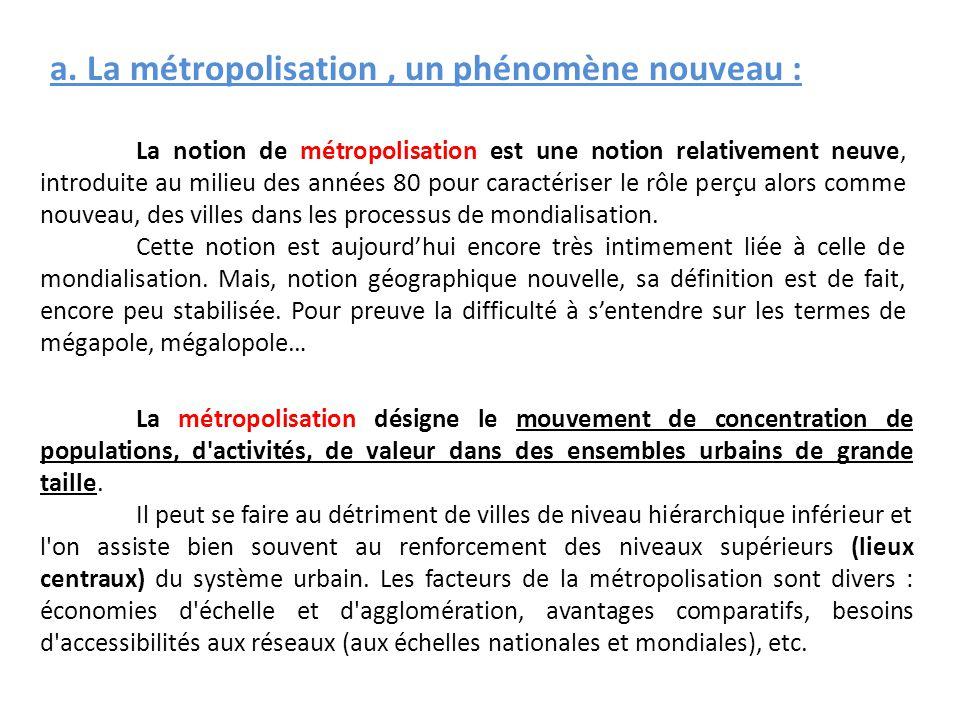 a. La métropolisation , un phénomène nouveau :