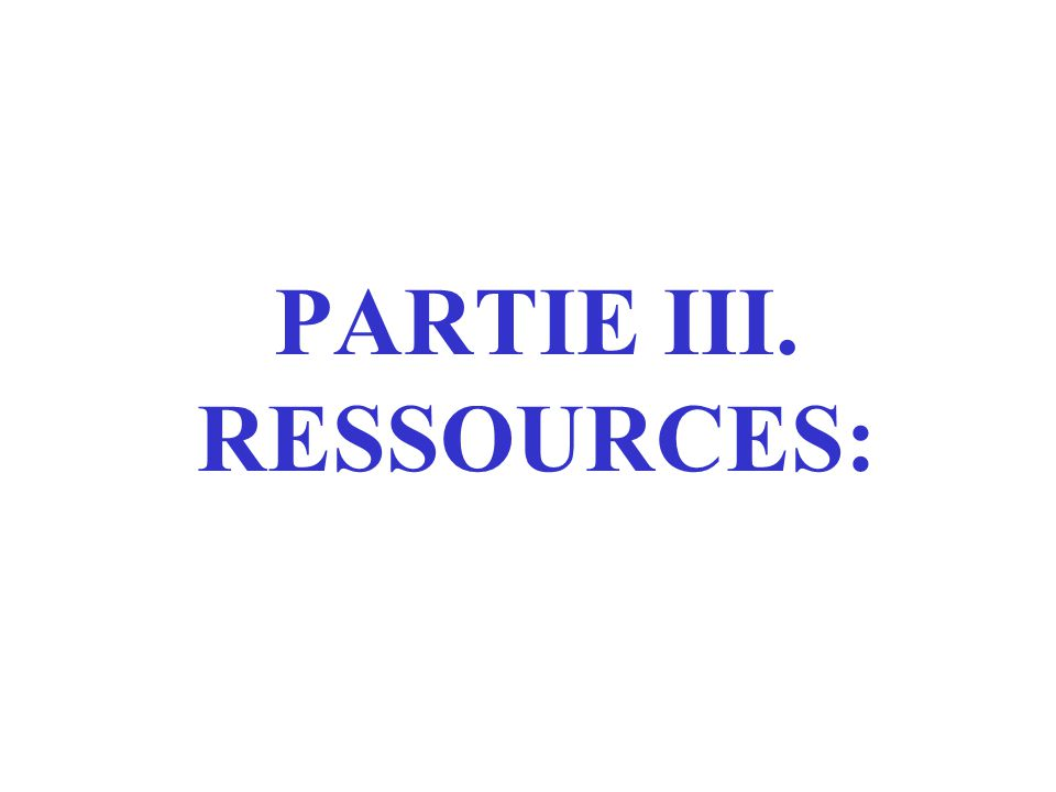 PARTIE III. RESSOURCES: