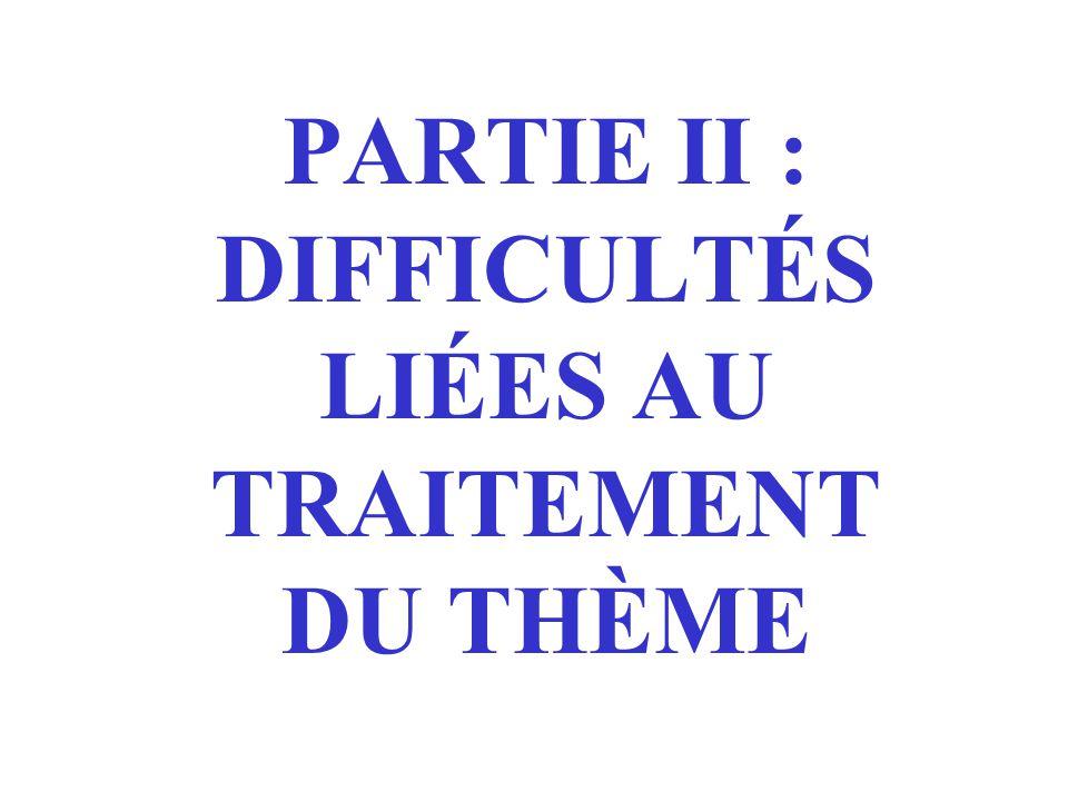 PARTIE II : DIFFICULTÉS LIÉES AU TRAITEMENT DU THÈME