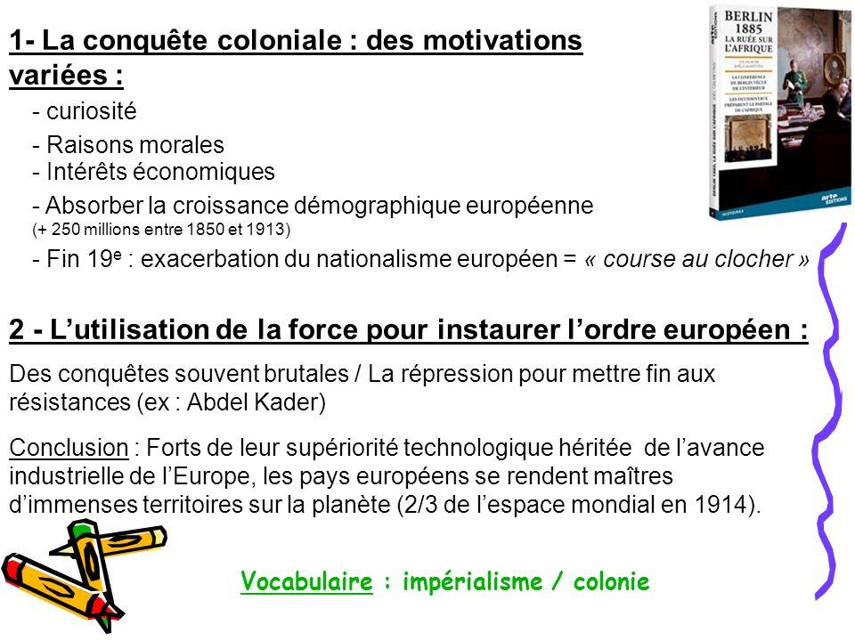 1- La conquête coloniale : des motivations variées :