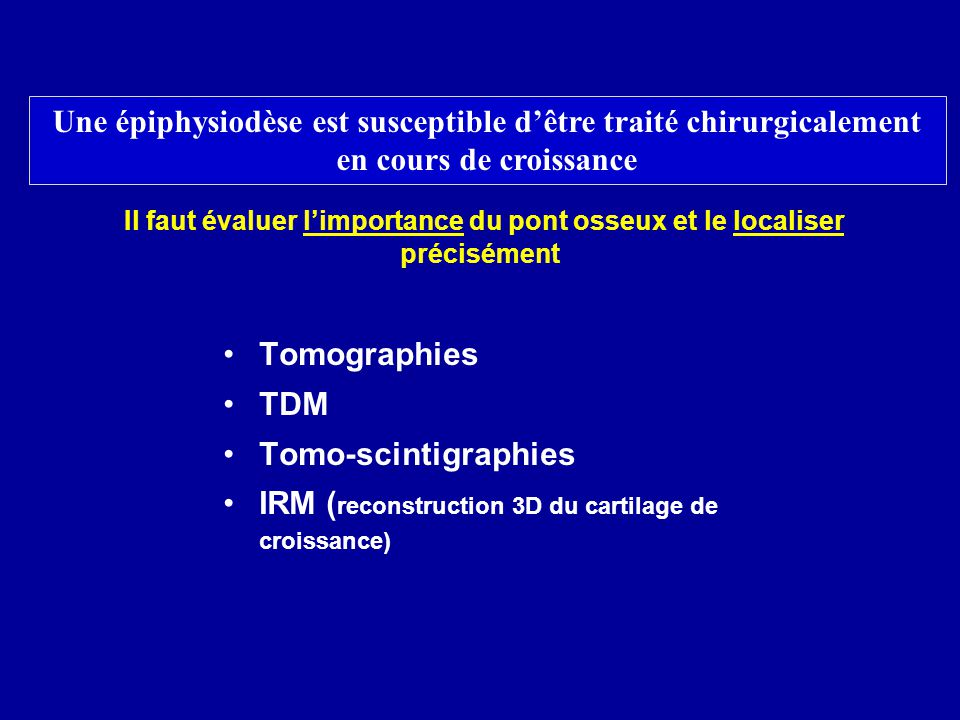 Une épiphysiodèse est susceptible d'être traité chirurgicalement en cours de croissance