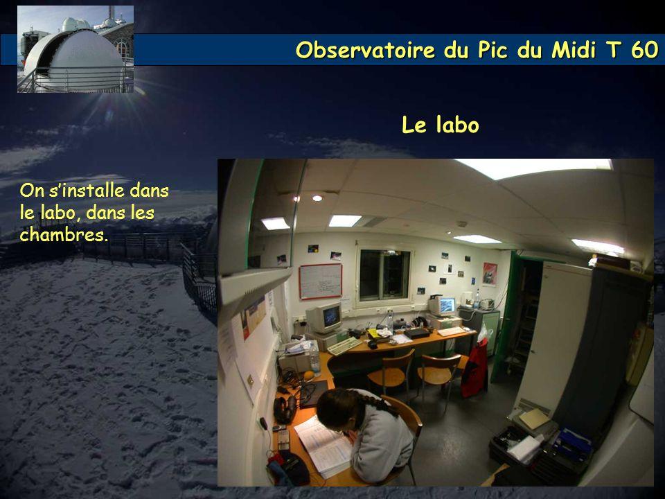 Le labo On s'installe dans le labo, dans les chambres.