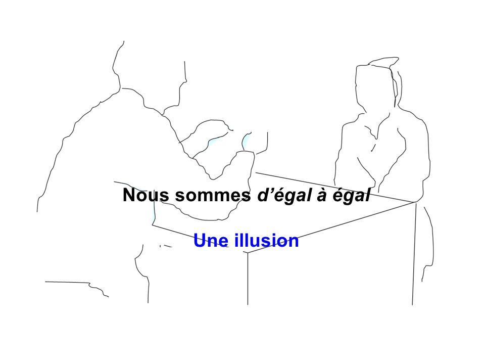 Nous sommes d'égal à égal Une illusion