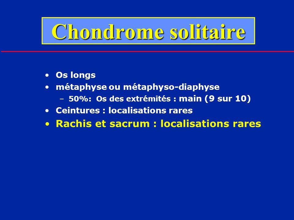 Chondrome solitaire Rachis et sacrum : localisations rares Os longs