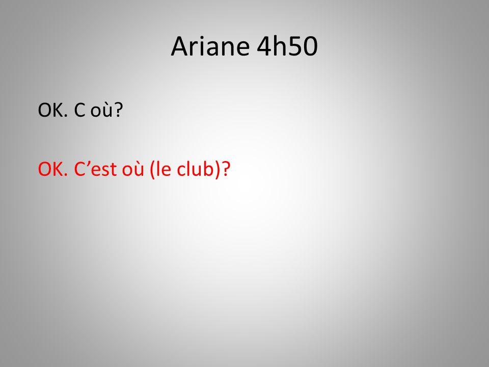 Ariane 4h50 OK. C où OK. C'est où (le club)