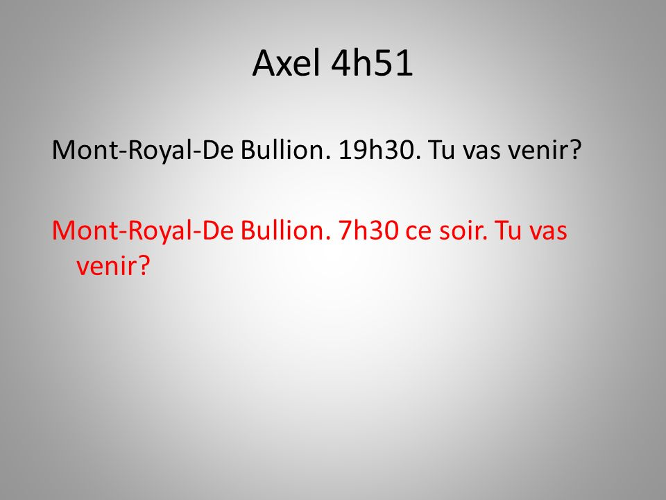Axel 4h51 Mont-Royal-De Bullion. 19h30. Tu vas venir