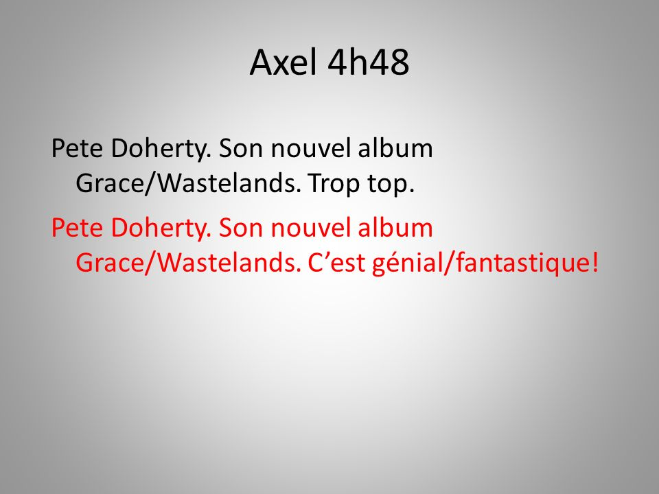 Axel 4h48 Pete Doherty. Son nouvel album Grace/Wastelands. Trop top.