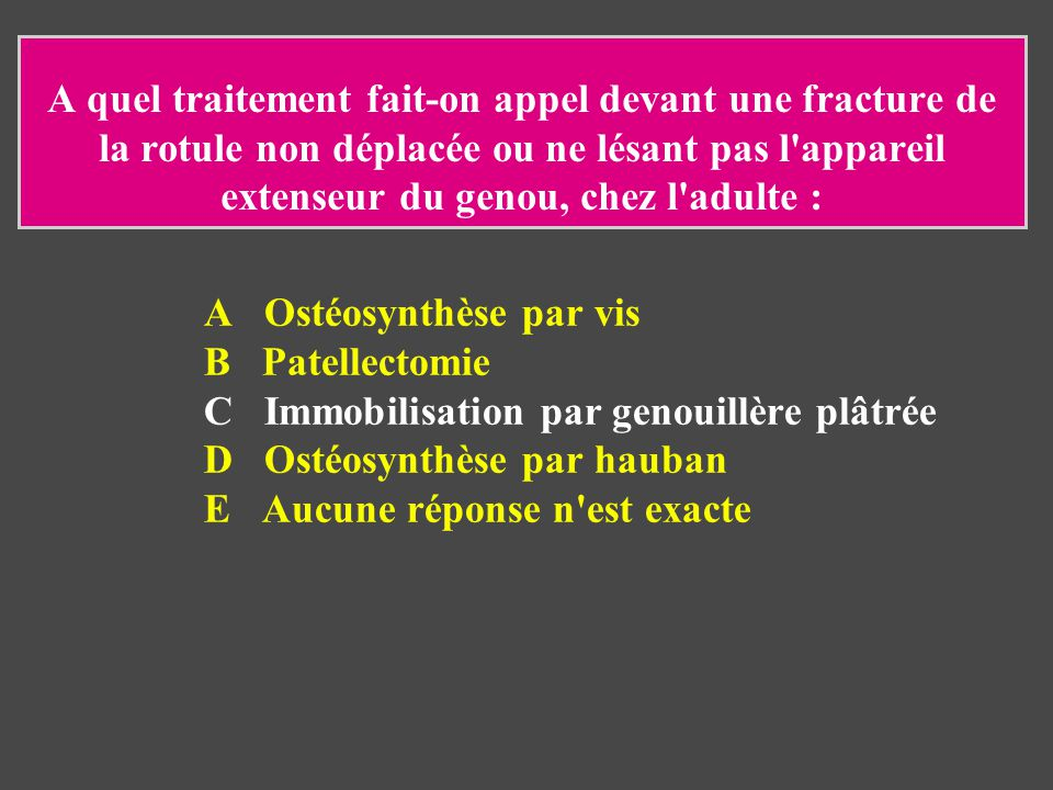 A Ostéosynthèse par vis B Patellectomie