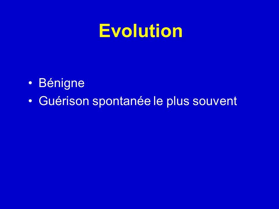 Evolution Bénigne Guérison spontanée le plus souvent