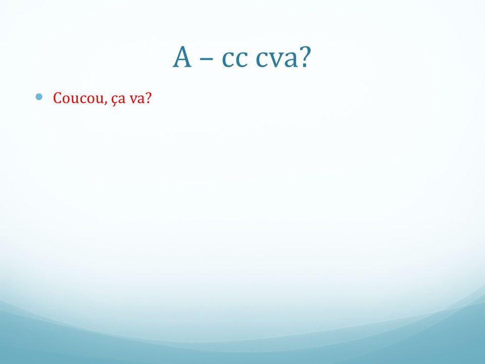 A – cc cva Coucou, ça va
