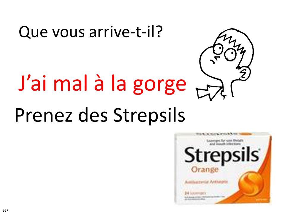 Que vous arrive-t-il J'ai mal à la gorge Prenez des Strepsils SGP