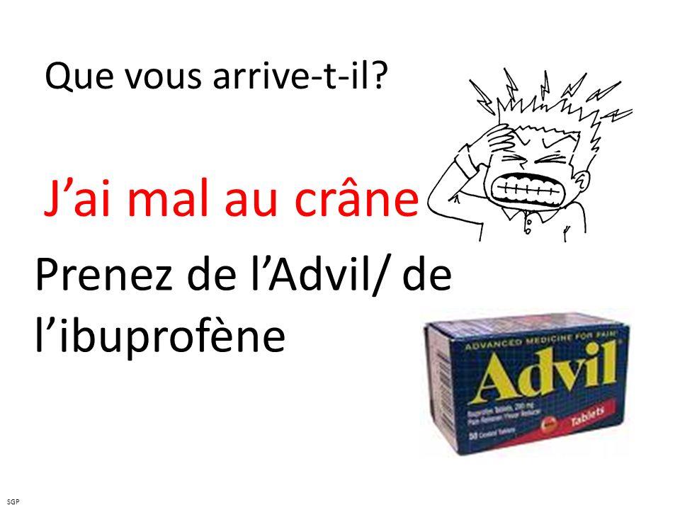 J'ai mal au crâne Prenez de l'Advil/ de l'ibuprofène