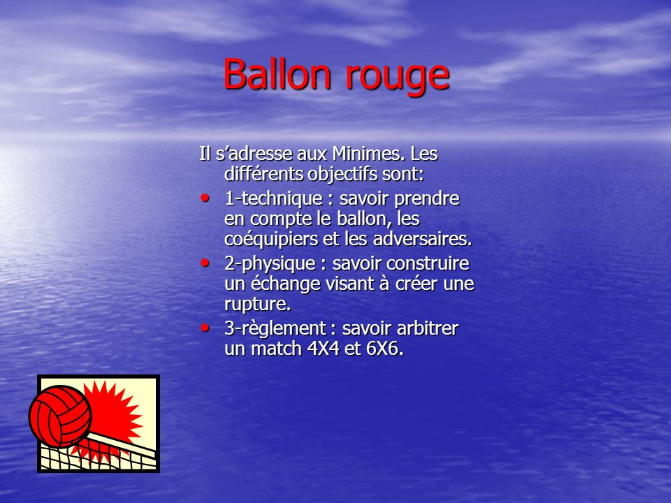 Ballon rouge Il s'adresse aux Minimes. Les différents objectifs sont: