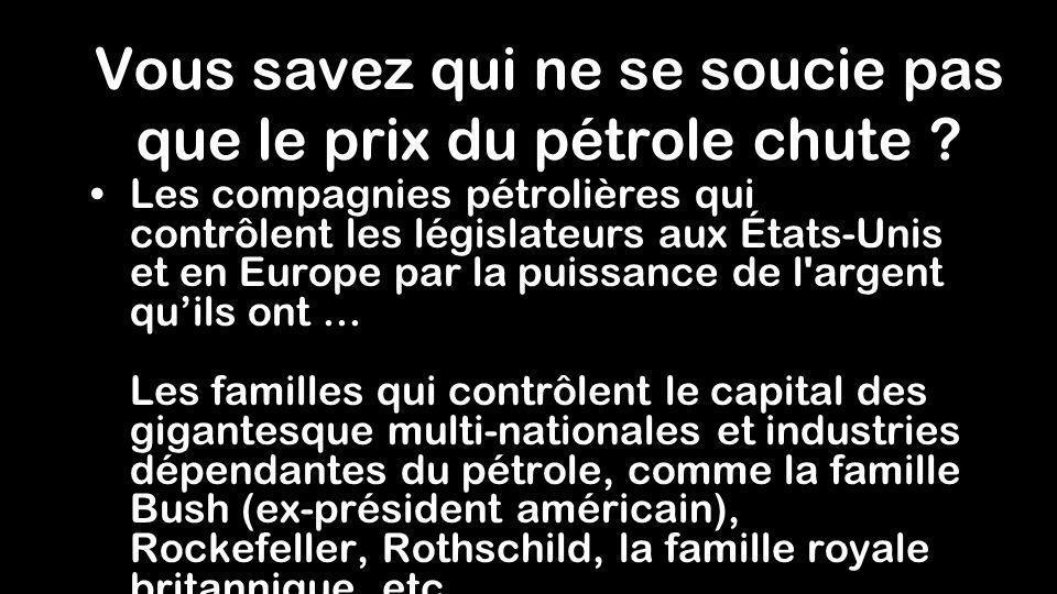 Vous savez qui ne se soucie pas que le prix du pétrole chute