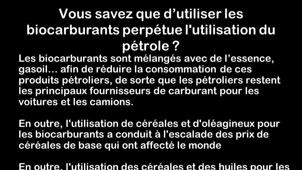 Vous savez que d'utiliser les biocarburants perpétue l utilisation du pétrole