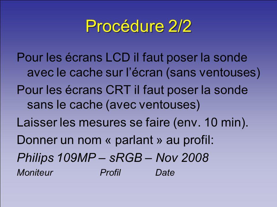Procédure 2/2 Pour les écrans LCD il faut poser la sonde avec le cache sur l'écran (sans ventouses)
